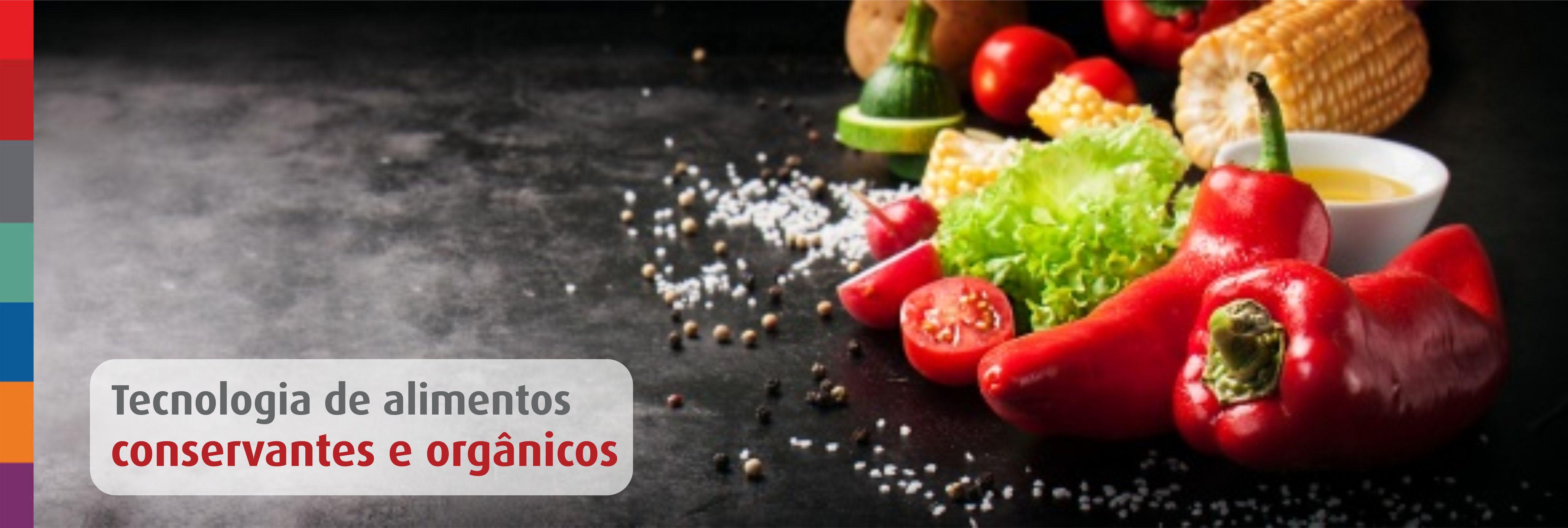 Tecnologia de alimentos: Os conservantes e os alimentos orgânicos