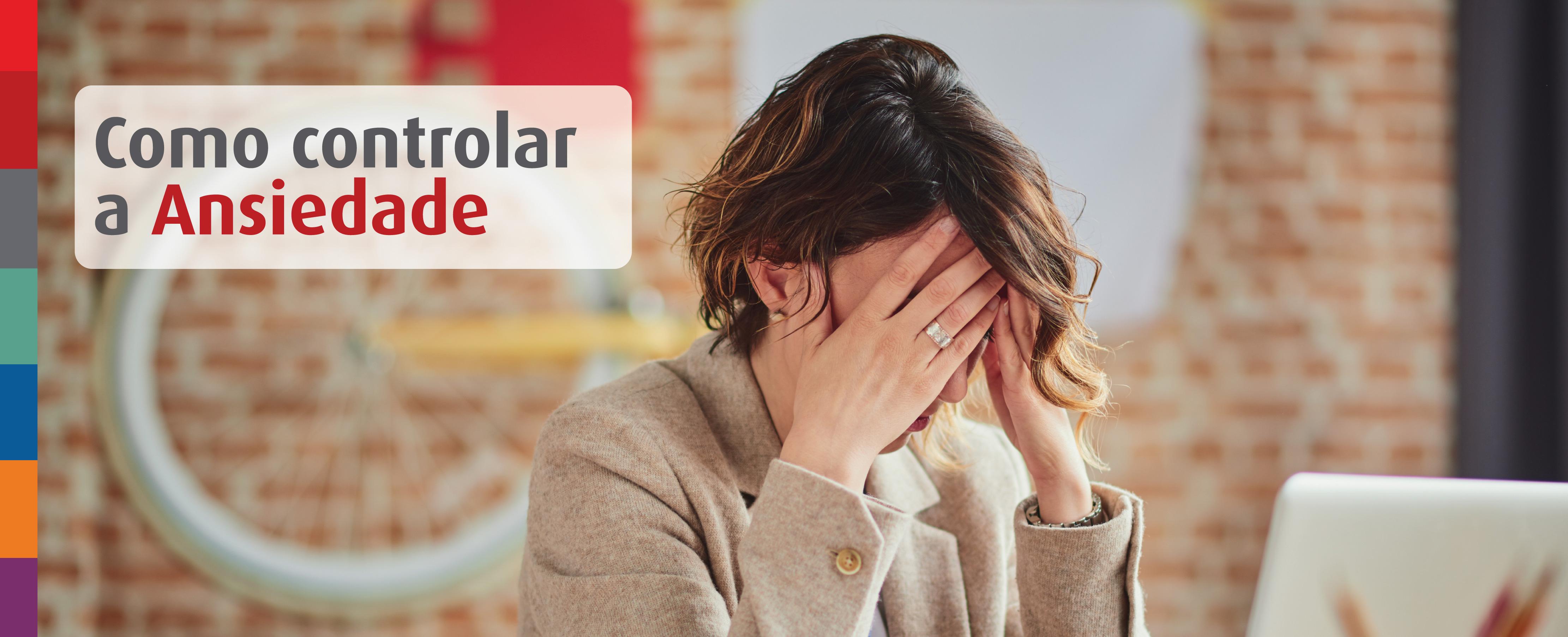 Ansiedade: saiba o que fazer para cuidar de sua saúde mental na quarentena