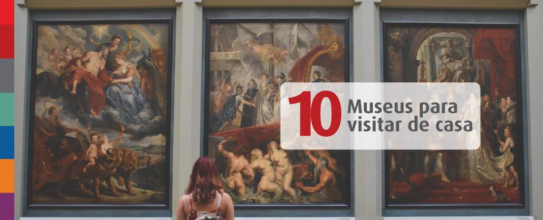 Museu Virtual: Veja 10 museus para visitar sem sair de casa